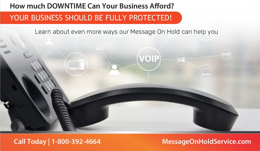 How much downtime can your business afford? Learn about how Message On Hold can help you protect it. Call today: 1-800-392-4664